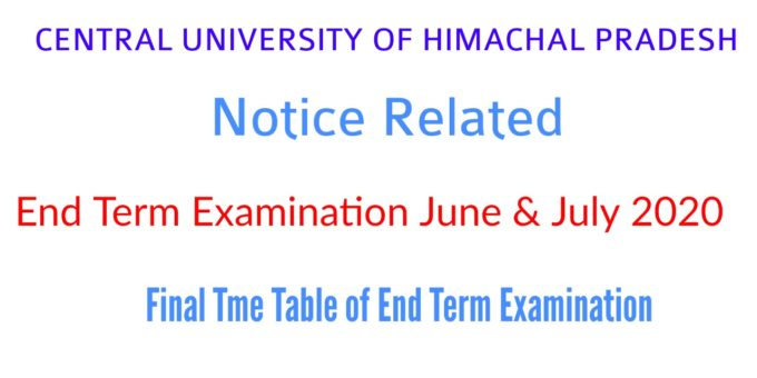 CENTRAL UNIVERSITY OF HIMACHAL PRADESH Notice Related to End Term Examination June & July 2020 |Final Tme Table of End Term Examination