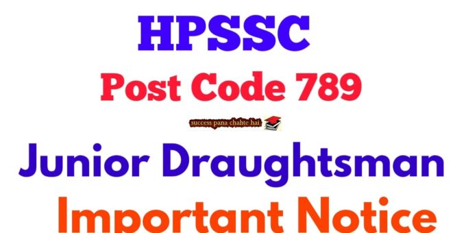 HPSSC Junior Draughtsman Post Code 789 Important Notice for Candidates
