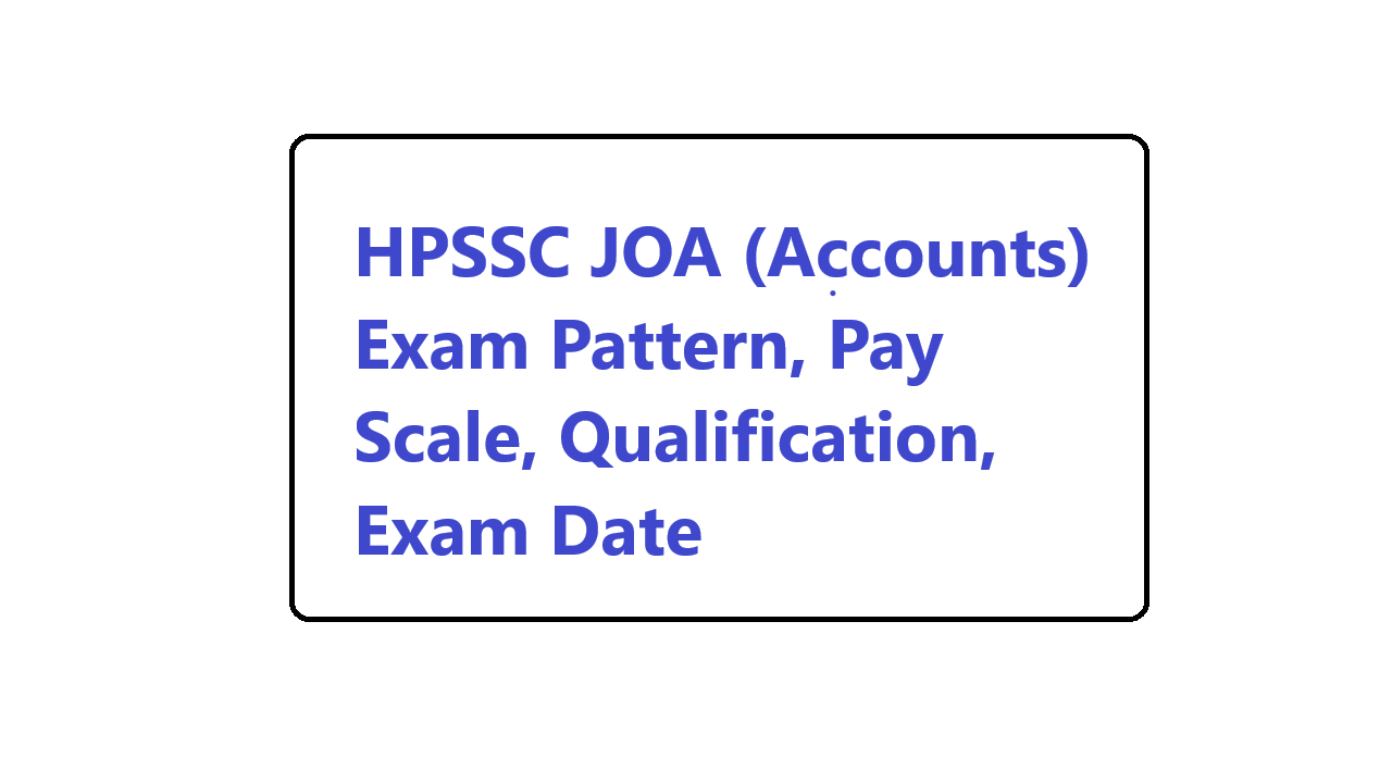 HPSSC JOA (Accounts) Exam Pattern, Pay Scale, Qualification, Exam Date