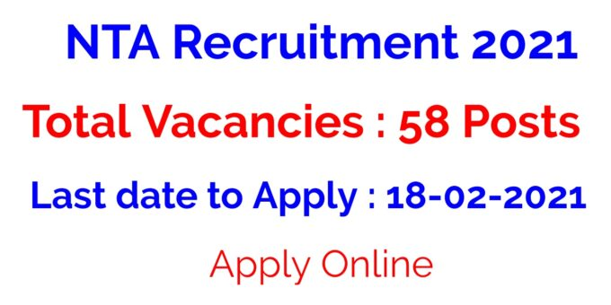 NTA Recruitment 2021 | Total Vacancies : 58 Posts | Last date to Apply : 18-02-2021