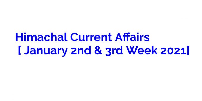 Himachal Current Affairs [ January 2nd & 3rd Week 2021]