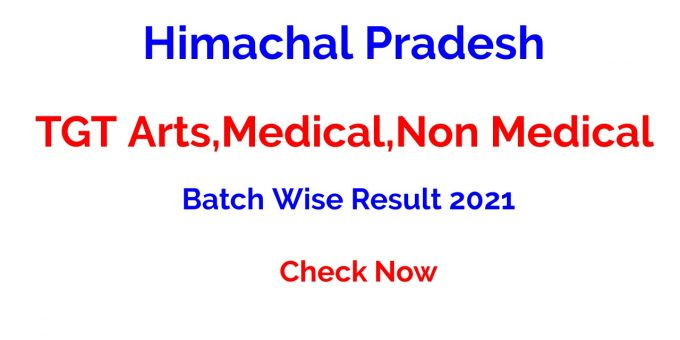 HP TGT Arts,Medical,Non Medical Batch Wise Result 2021