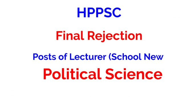 HPPSC Final Rejection for the Posts of Lecturer (School New) of Political Science