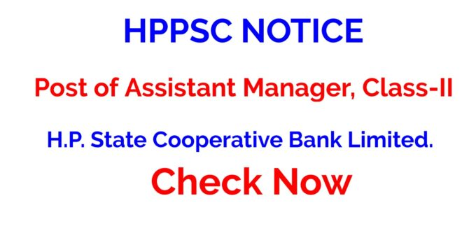 HPPSC NOTICE- Regarding Post of Assistant Manager, Class-II in H.P. State Cooperative Bank Limited.