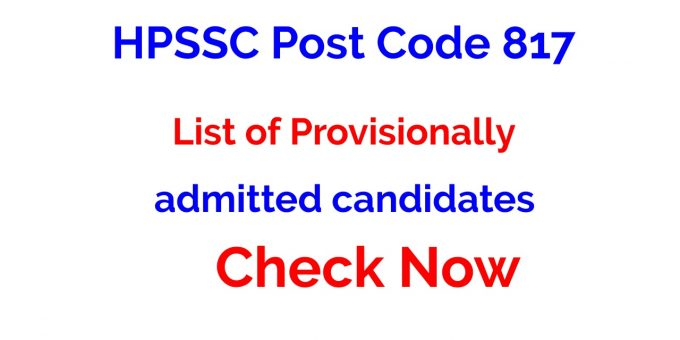 HPSSC Post Code 817 List of Provisionally admitted candidates