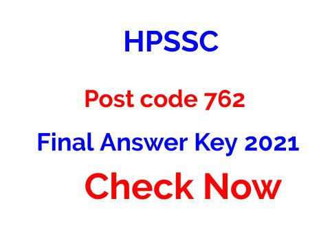 HPSSC Post code 762 Final Answer Key 2021