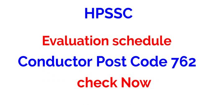 HPSSC Evaluation schedule for the Post of Conductor Post Code 762