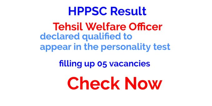 HPPSC Result of Objective Type Screening Test for the post(s) of Tehsil Welfare Officer
