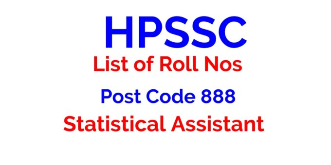 HPSSC List of Roll Nos Post Code 888 Statistical Assistant