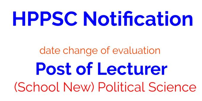 HPPSC Regarding date change of evaluation for the Post of Lecturer (School New) Political Science