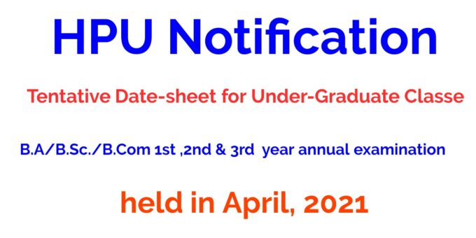 HPU Tentative Date-sheet for Under-Graduate Classes B.A/B.Sc./B.Com 1st ,2nd & 3rd year annual examination to be held in April, 2021
