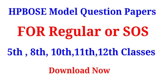 HPBOSE Model Question Papers FOR Regular or SOS 5th , 8th, 10th,11th,12th Classes