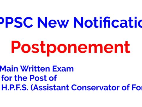 HPPSC Postponement of Main Written Exam for the Post of H.P.F.S. (Assistant Conservator of Forest)