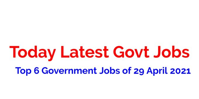 Top 6 Government Jobs of 29 April 2021