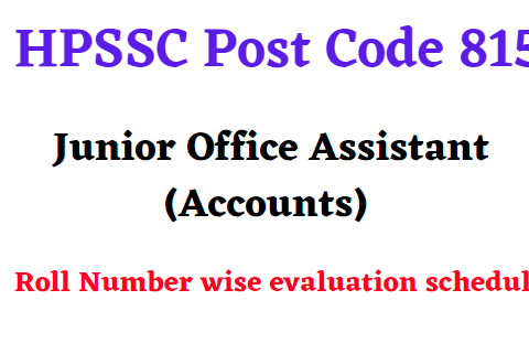 HPSSC Post Code 815 Junior Office Assistant (Accounts) Roll Number wise evaluation schedule