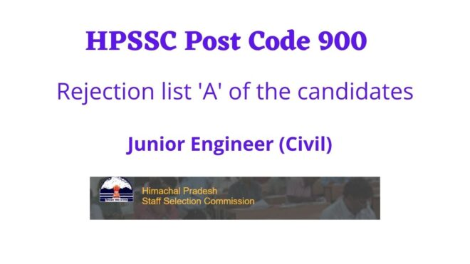 HPSSC Post Code 900 Rejection list 'A' of the candidates for the Post of Junior Engineer (Civil)