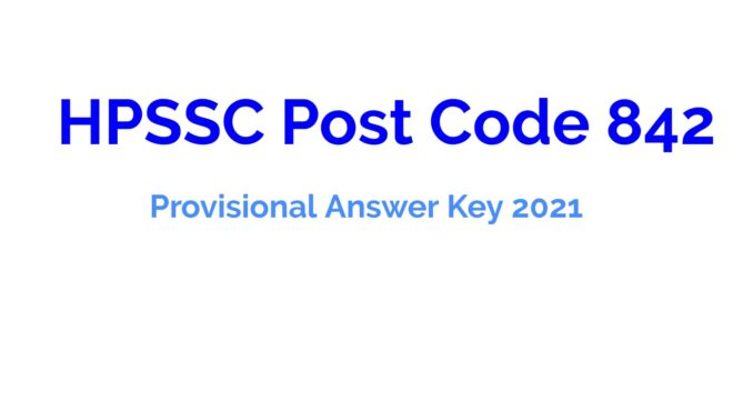 HPSSC Post Code 842 Provisional Answer Key 2021