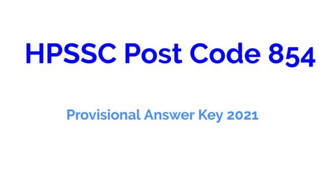HPSSC Post Code 854 Provisional Answer Key 2021