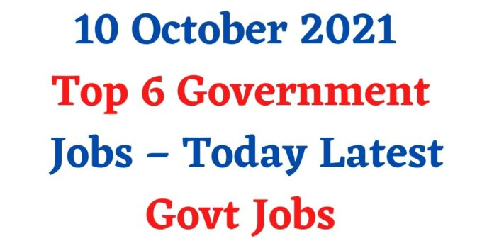 10 October 2021 Top 6 Government Jobs – Today Latest Govt Jobs